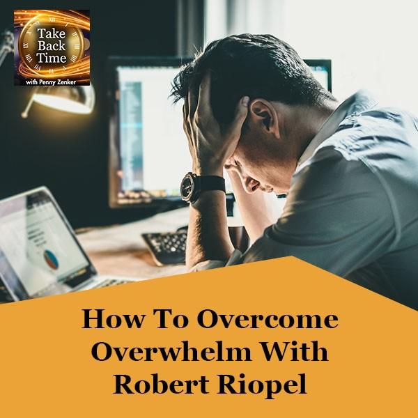 TBT 162 Robert Riopel | Overcoming Overwhelm